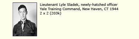LIEUTENANT LYLE SLADEK, NEWLY-HATCHED OFFICER, YALE TRAINING COMMAND, NEW HAVEN, CONNECTICUT, 1944